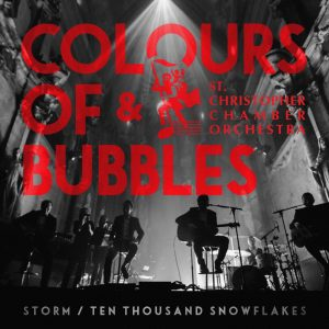 """Colours of Bubbles"" & St. Christopher Chamber Orchestra – ""Storm / Ten Thousand Snowflakes"" (singlas), 2018"